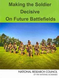Making The Soldier Decisive On Future Battlefields Book PDF