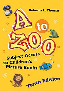 A to Zoo  Subject Access to Children s Picture Books  10th Edition Book