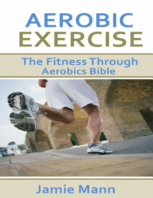 Aerobic Exercise  The Fitness Through Aerobics Bible PDF