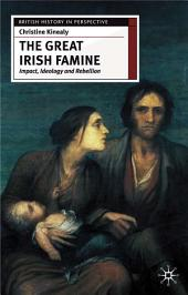 The Great Irish Famine: Impact, Ideology and Rebellion