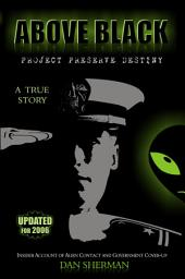 ABOVE BLACK: Project Preserve Destiny - Insider Account of Alien Contact and Government Cover-up