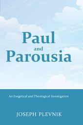 Paul and the Parousia: An Exegetical and Theological Investigation