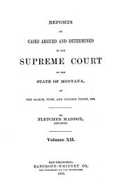Reports of Cases Argued and Determined in the Supreme Court of the State of Montana: Volume 12