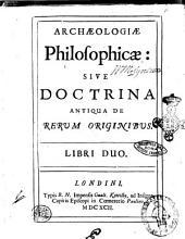 Archaeologiae philosophicae: sive doctrina antiqua de rerum originibus. [Thomas Burnet] Libri duo