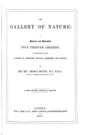 The Gallery of Nature: A Pictorial and Descriptive Tour Through Creation, Illustrative of the Wonders of Astronomy, Physical Geography, and Geology