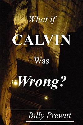 What if Calvin Was Wrong