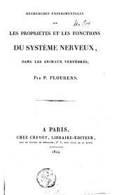 Recherches expérimentales sur les propriétés et les fonctions du système nerveux, dans les animaux vertébrés