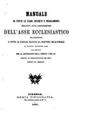 Manuale di tutte le leggi, decreti e regolamenti relativi alla liquidazione dell'asse ecclesiastico coll'aggiunta di tutte le circolari emanate dal ministero delle finanze a tutto agosto 1868, etc: Volume 1