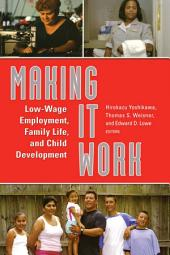 Making It Work: Low-Wage Employment, Family Life, and Child Development