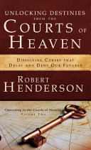 Unlocking Destinies from the Courts of Heaven