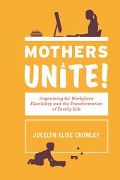 Mothers Unite!: Organizing for Workplace Flexibility and the Transformation of Family Life
