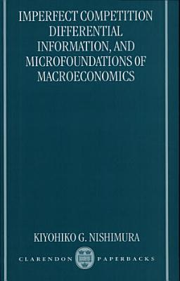 Imperfect Competition Differential Information And Microfoundations Of Macroeconomics