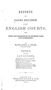 Reports of Cases Decided by the English Courts: With Notes and References to Kindred Cases and Authorities, Volume 10
