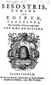 Sesostris, Koning van Egipte, Treurspel den Franschen Amasis [of J. de Chancel de Lagrange] nagevolgd