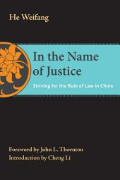 In the Name of Justice: Striving for the Rule of Law in China