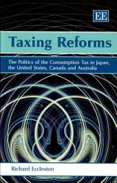 Taxing Reforms: The Politics of the Consumption Tax in Japan, the United States, Canada and Australia