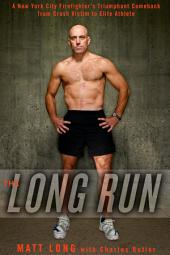 The Long Run: A New York City Firefighter's Triumphant Comeback from Crash Victim to Elite Athlete