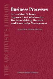 Business Processes: An Archival Science Approach to Collaborative Decision Making, Records, and Knowledge Management
