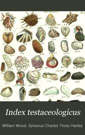 Index Testaceologicus: An Illustrated Catalogue of British and Foreign Shells, Containing about 2,800 Figures Accurately Coloured After Nature