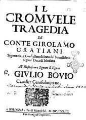 Il Cromuele tragedia del conte Girolamo Gratiani segretario, e consigliere di stato del serenissimo signor duca di Modona. All' illustriss. ... Giulio Bouio ..