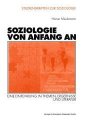 Soziologie von Anfang an: Eine Einführung in Themen, Ergebnisse und Literatur