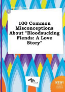 100 Common Misconceptions about Bloodsucking Fiends