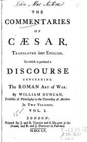 The commentaries of Caesar, translated into English: To which is prefixed a discourse concerning the Roman art of war, Volume 1