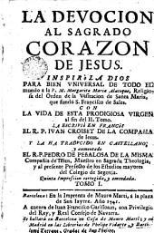 La Devocion al Sagrado Corazon de Jesus, 1: inspirola Dios para bien vniversal de todo el mundo a la V.M. Margarita Maria Alacoque ...