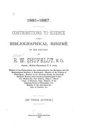 1881-1887: Contributions to Science and Bibliographical Résumé of the Writings of R.W. Shufeldt ...