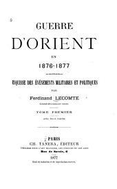 Guerre d'Orient en 1876-1877: esquisse des événements militaires et politiques: Volume1