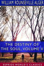 The Destiny of the Soul, Volume II (Esprios Classics)