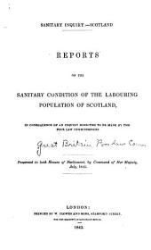Reports on the Sanitary Condition of the Labouring Population in Scotland: In Consequence of an Inquiry Directed to be Made by the Poor Law Commissioners