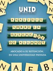 Análisis sobre la deserción de alumnos abocado a su retención, en una universidad privada