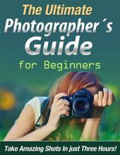 The Ultimate Photographer ́s Guide for Beginners