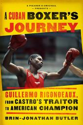 A Cuban Boxer's Journey: Guillermo Rigondeaux, from Castro's Traitor to American Champion