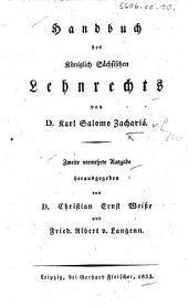 Handbuch des Königlich Sächsischen Lehnrechts ... Zweite vermehrte Ausgabe herausgegeben von ... C. E. Weisse und F. A. v. Langenn