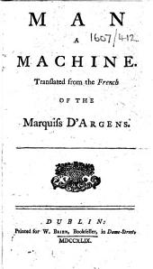 "Man a Machine. Translated from the French of the Marquiss d'Argens [or rather from ""L'Homme machine"" by J. J. Offray de la Mettrie]."