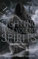 Fighting Malevolent Spirits