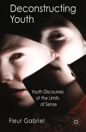 Deconstructing Youth: Youth Discourses at the Limits of Sense
