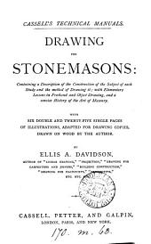 Drawing for Stonemasons: Containing a Description of the Construction of the Subject of Each Study and the Method of Drawing It; with Elementary Lessons in Freehand and Object Drawing, and a Concise History of the Art of Masonry
