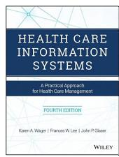 Health Care Information Systems: A Practical Approach for Health Care Management, Edition 4