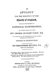 An apology for the ministers of the Church of England, who hold the doctrine of baptismal regeneration, in a letter to G.S. Faber in consequence of the misrepresentations of their opinions contained in his sermons on regeneration [in Sermons on various subjects and occasions].