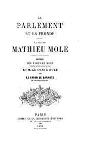 Le parlement et la Fronde: La vie de Mathieu Molé. Notices sur Édouard Molé, et M. le comte Molé