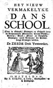 Het Nieuw vermakelyk Dans-School. Waar in gedanst: gezongen en gespeelt werd de aangenaamste monuetten ... Vermeerdert met nieuwe liederen. Nieuwe druk