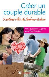 Créer un couple durable: 5 notions clés du bonheur à deux