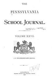 The Pennsylvania School Journal: Volumes 27-28