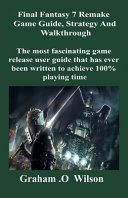 Final Fantasy 7 Remake Game Guide Strategy And Walkthrough Book PDF
