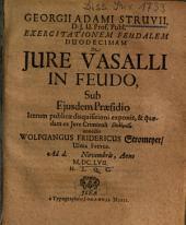 Exercitationem Feudalem Duodecimam De Iure vasalli In Feudo