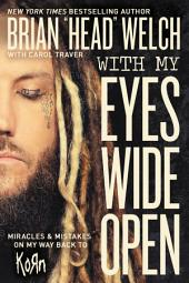 With My Eyes Wide Open:Miracles and Mistakes on My Way Back to KoRn