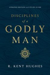 Disciplines Of A Godly Man Updated Edition  Book PDF